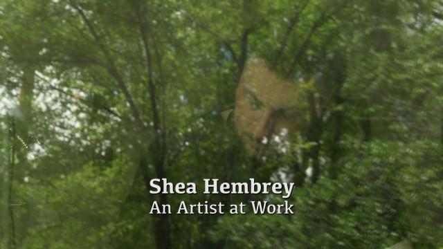 Shea Hembrey: An Artist At Work