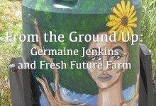 From the Ground Up: Germaine Jenkins and Fresh Future Farm